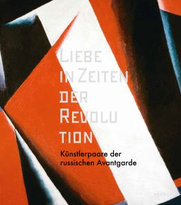 LOVE IN TIMES OF REVOLUTION Catalogue (German edition) © Kehrer Design / Bank Austria Kunstforum Wien